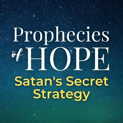 Prophecies of Hope | 10 | Satan's Secret Strategy