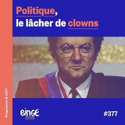 Politique, le lâcher de clowns