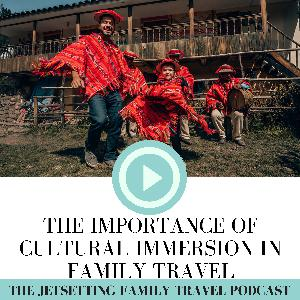 The Importance of Cultural Immersion in Family Travel - with Patty Monahan of Our Whole Village