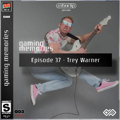 Gaming Memories # 37 - Trey Warner