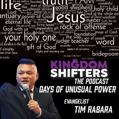 Kingdom Shifters The Podcast : The Days Of Unusual Power | Evangelist Tim Rabara | Audio Sermon
