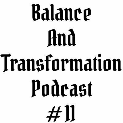 Episode #11 | Balance and Transformation Podcast | Building The Philosopher's Stone part 2 of 2