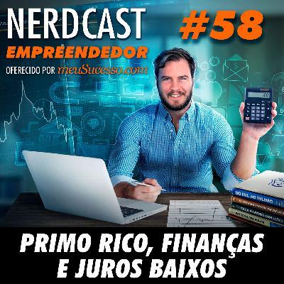 Empreendedor 58 - Primo Rico, finanças e juros baixos