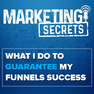 What I Do To Guarantee My Funnel's Success