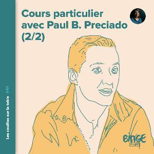 Cours particulier avec Paul B. Preciado (2/2)