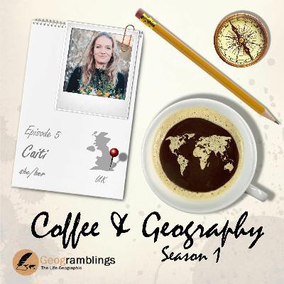 Coffee & Geography S01E05 Caiti Walter (UK)