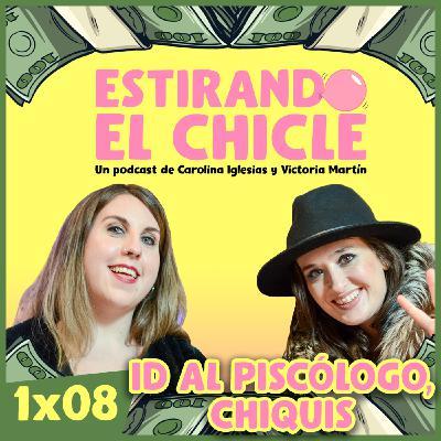 ID AL PSICÓLOGO, CHIQUIS | Estirando el chicle 1x08