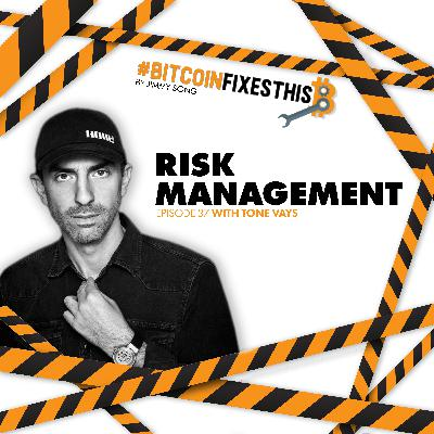 Bitcoin Fixes This #37: Risk Management with Tone Vays