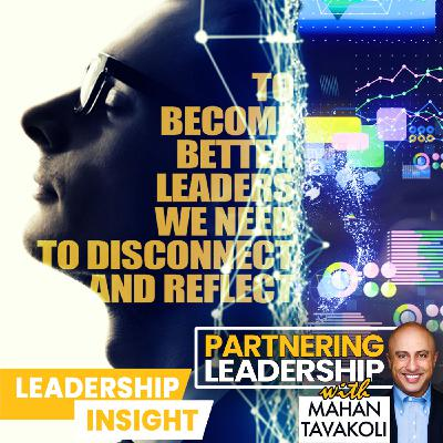 To become better leaders, we need to learn to disconnect and reflect | Leadership Insight