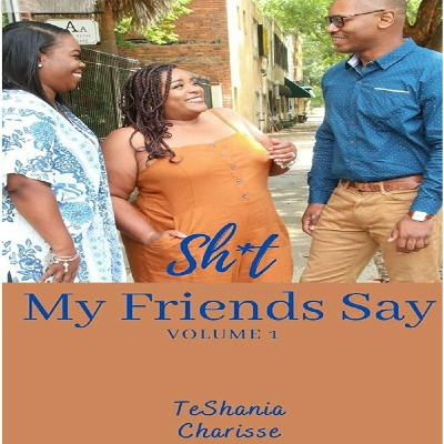 """Episode #10-""""Sh!t My Friends Say"""""""
