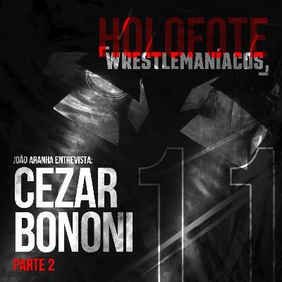 Holofote Wrestlemaníacos #11 - Cezar Bononi