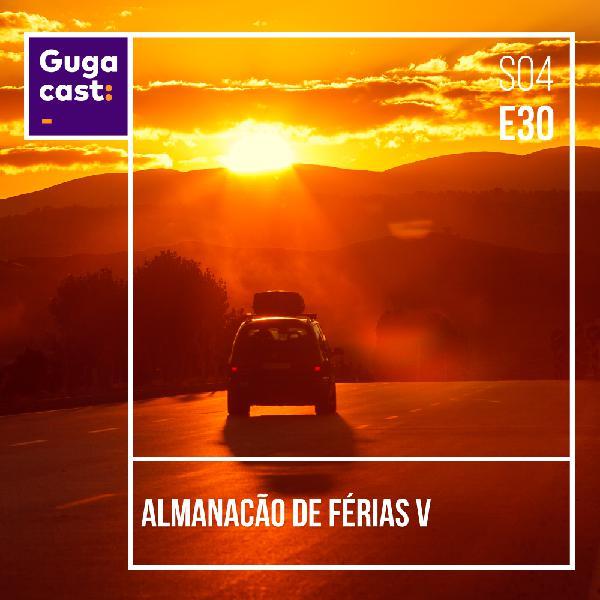 Almanacão de Férias V - Gugacast - S04E30