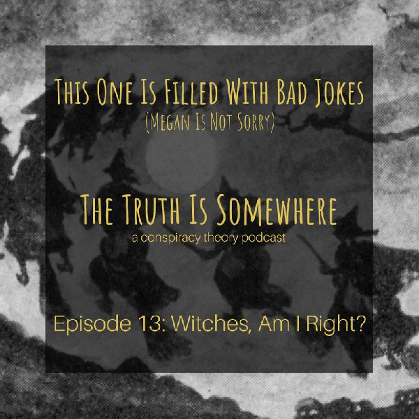 Episode 13: Witches, Am I Right?