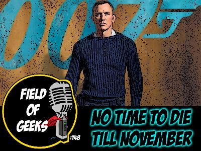 FIELD of GEEKS 148 - NO TIME TO DIE TILL NOVEMBER