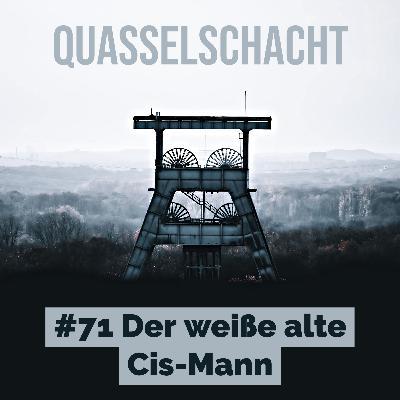 #71 Der weiße alte Cis-Mann
