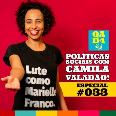 #107 - Políticas sociais com Camila Valadão! (Especial #033)
