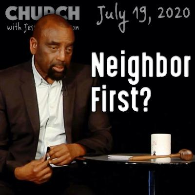Do You Put Your Neighbor First in All Things? (Church 7/19/20)