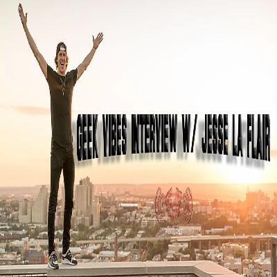 Geek Vibes Interview w/ Jesse La Flair