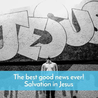 # 61 We could all use good news now and here is the best news—all about salvation in Jesus