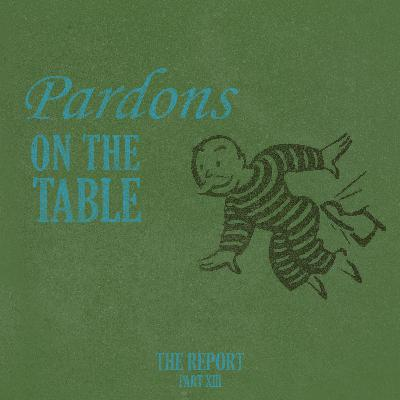 Part XIII: Pardons On The Table