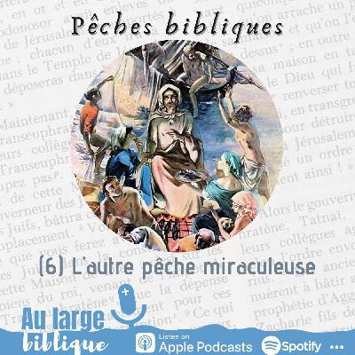 #245 Pêches Bibliques (6) L'autre pêche miraculeuse (Jn 21)