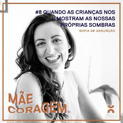 mãe coragem #8 quando as crianças nos mostram as nossas próprias sombras com Sofia Assunção