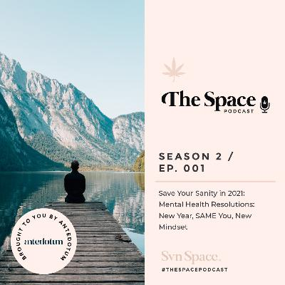 THE Space #001: Save Your Sanity in 2021: Mental Health Resolutions: New Year, SAME You, New Mindset