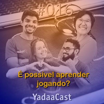 É possível aprender jogando? | YadaaCast #016