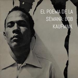 El poema de la semana EP02: Bob Kaufman