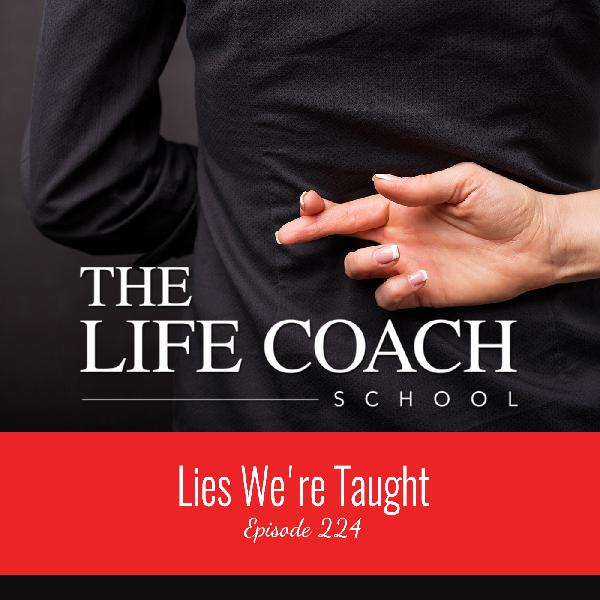 Ep #224: Lies We're Taught