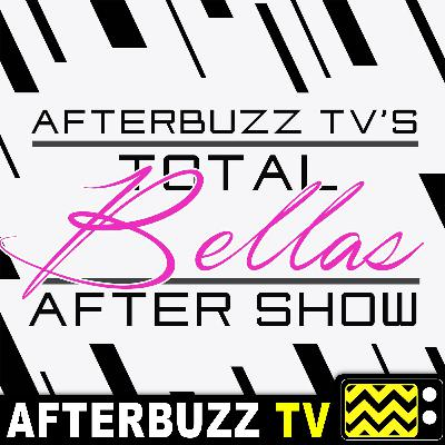 Total Bellas S:3 | Follow Your Heart E:10 | AfterBuzz TV AfterShow