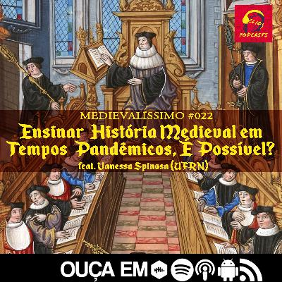 #022: Ensinar História Medieval em Tempos Pandêmicos, É Possível? feat. Vanessa Spinosa (UFRN)