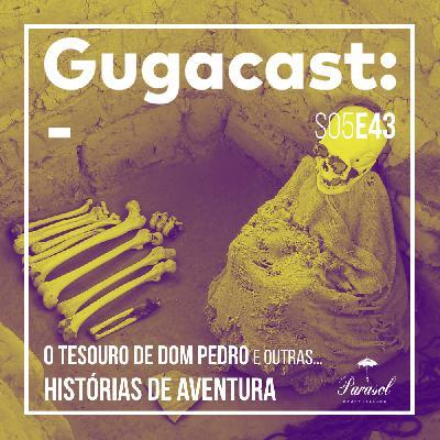 O Tesouro de Dom Pedro e outras HISTÓRIAS DE AVENTURA - Gugacast - S05E43