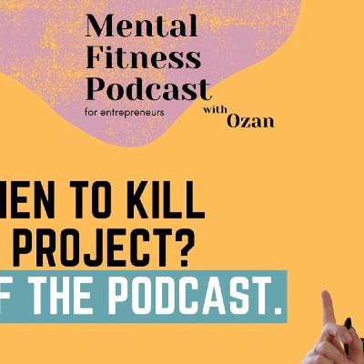 When to Kill a Project? End of the Podcast #34