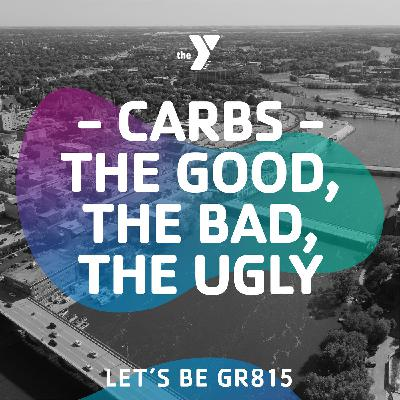 Carbs - The Good, The Bad, The Ugly