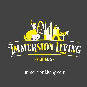 The Immersion Living Tijuana Podcast - Episode 1