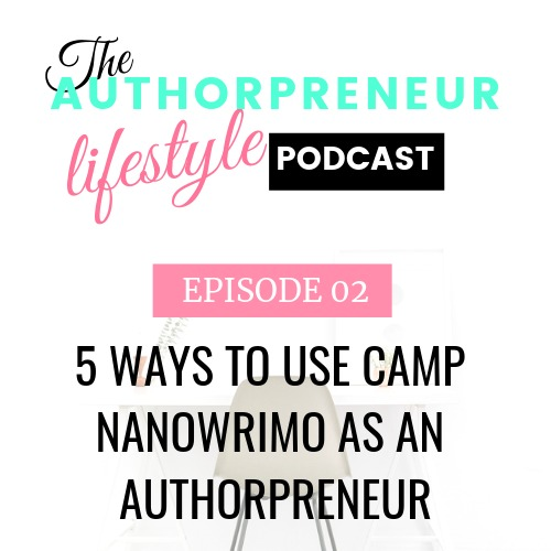 E02: Five Ways to Use Camp NaNoWriMo as an Authorpreneur
