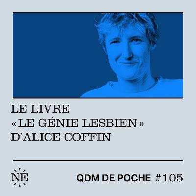 """#105 - QDM de Poche - Le livre """"Le génie lesbien"""" d'Alice Coffin"""