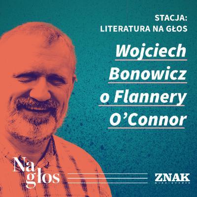 Stacja: literatura na głos | Wojciech Bonowicz o Flannery O'Connor