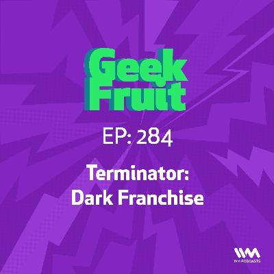 Ep. 284: Terminator: Dark Franchise