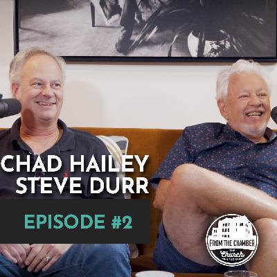 EPISODE 2 - CHAD HAILEY & STEVEN DURR