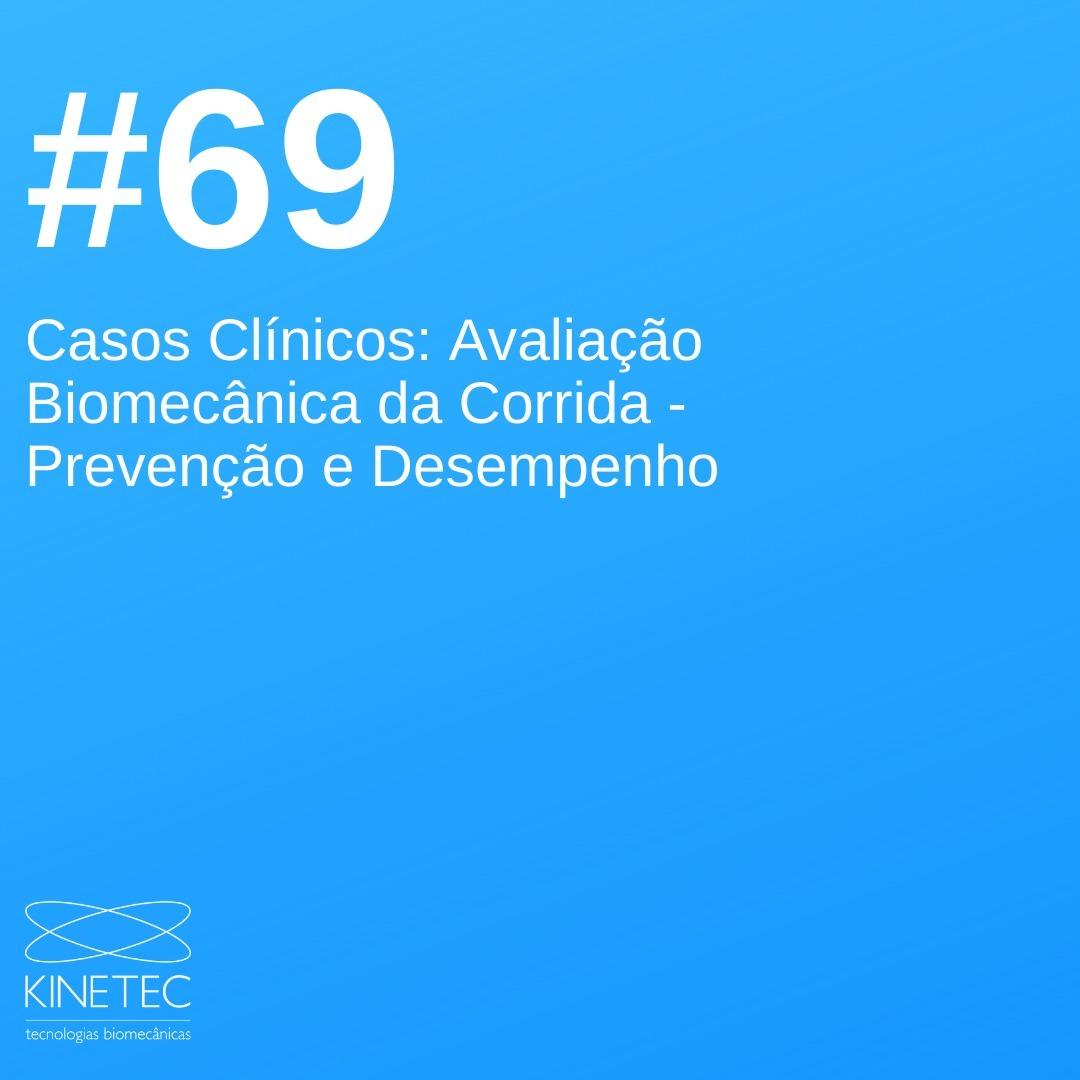#69 Casos Clínicos - Avaliação Biomecânica da Corrida - Prevenção e Desempenho