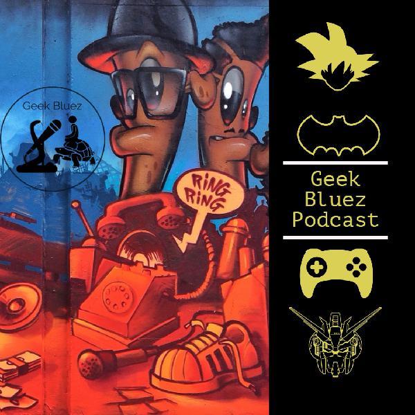 Bonus Segment: Geek Bluez Shenanigans, Round 2!