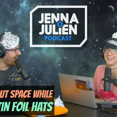 Podcast #268 - Talking About Space While Wearing Tin Foil Hats