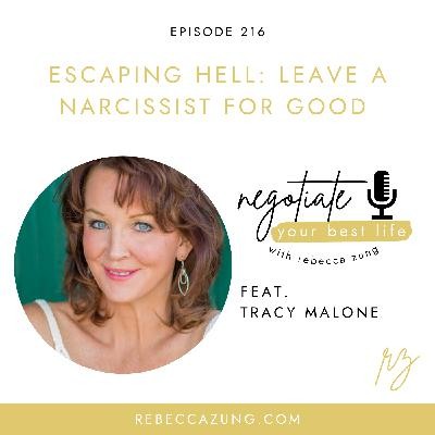 """""""Escaping Hell:  Leave a Narcissist for Good"""" with Tracy Malone on Negotiate Your Best Life with Rebecca Zung #216"""
