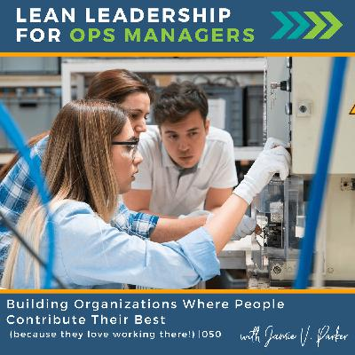 Building Organizations Where People Contribute Their Best (because they love working there!)   050