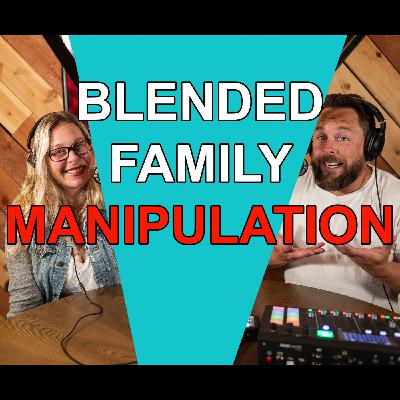 Blended Life EP. 89: Blended Family Manipulation