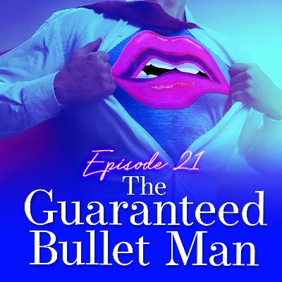 Episode 21: The Guaranteed Bullet Man