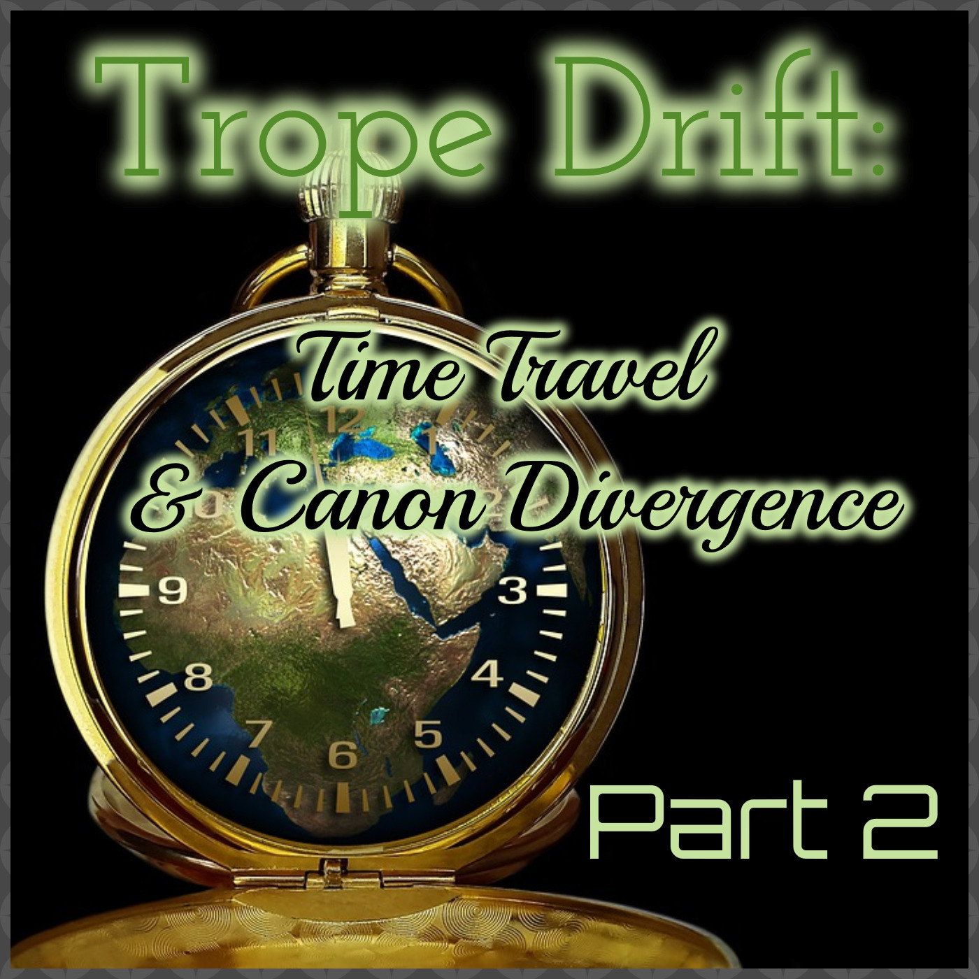 Trope Drift - Time Travel & Canon Divergence - 2/2