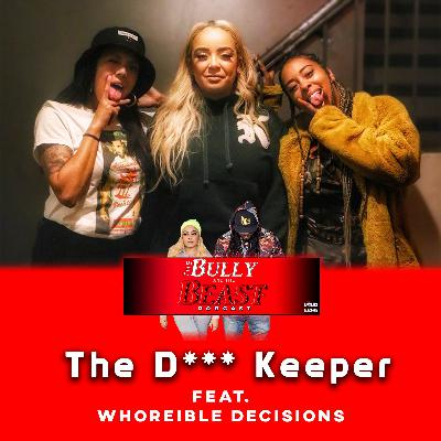 "Ep.42  ""The D*** Keeper"" feat. Whoreible Decisions"